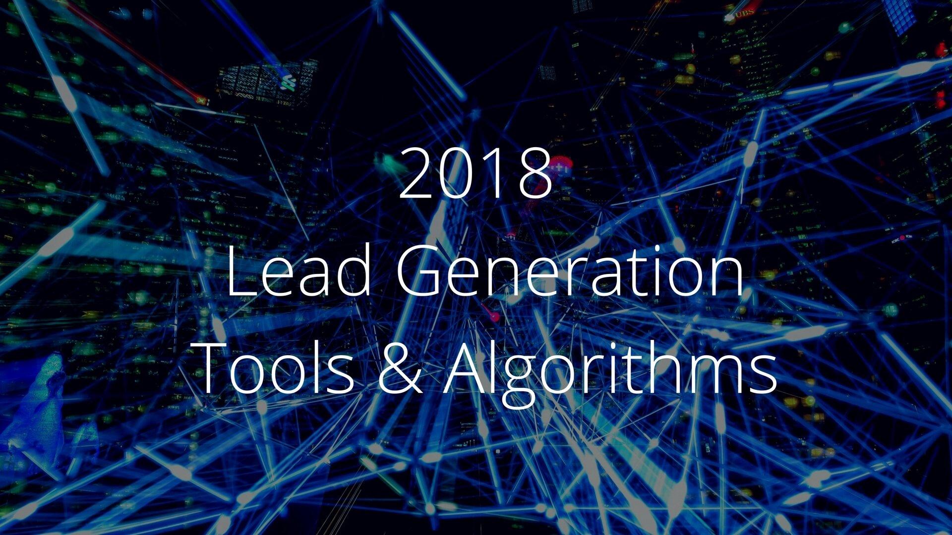 2018 Lead Generation Tools & Algorithms