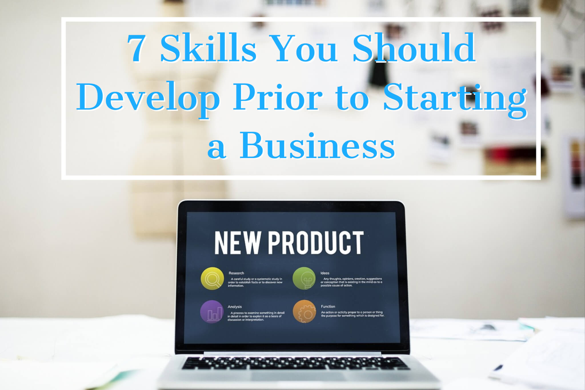 7 Skills You Should Develop Prior to Starting a Business