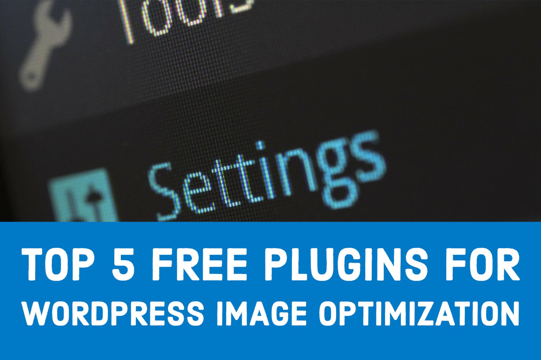 Top 5 free Plugins for WordPress Image Optimization