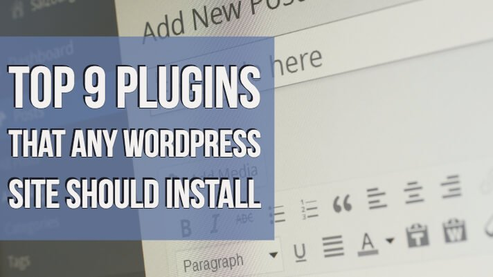 Top 9 Plugins That Any WordPress Site Should Install