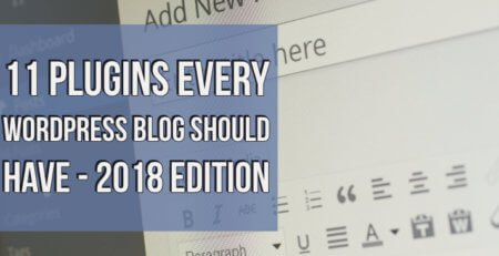 11 Plugins Every WordPress Blog Should Have - 2018 Edition