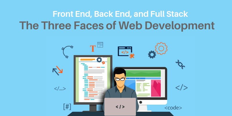 Front End, Back End, and Full Stack-The Three Faces of Web Development