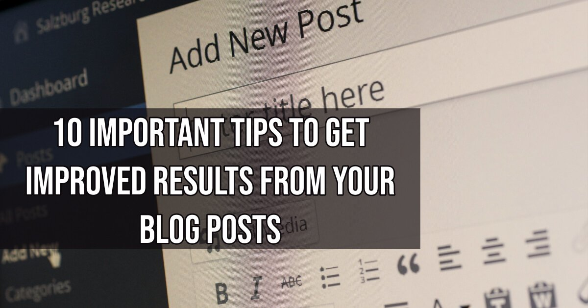 10 Important Tips to Get Improved Results From Your Blog Posts