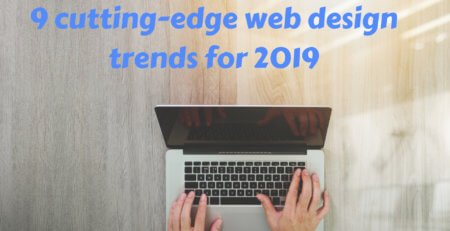 9 cutting-edge web design trends for 2019