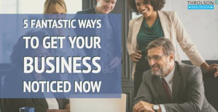 5 Fantastic Ways to Get Your Business Noticed Now