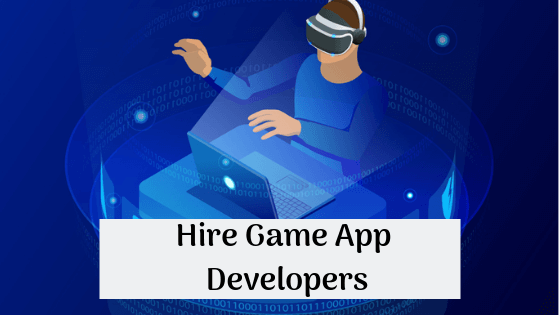 Incredible Tips to Hire a Game App Developer