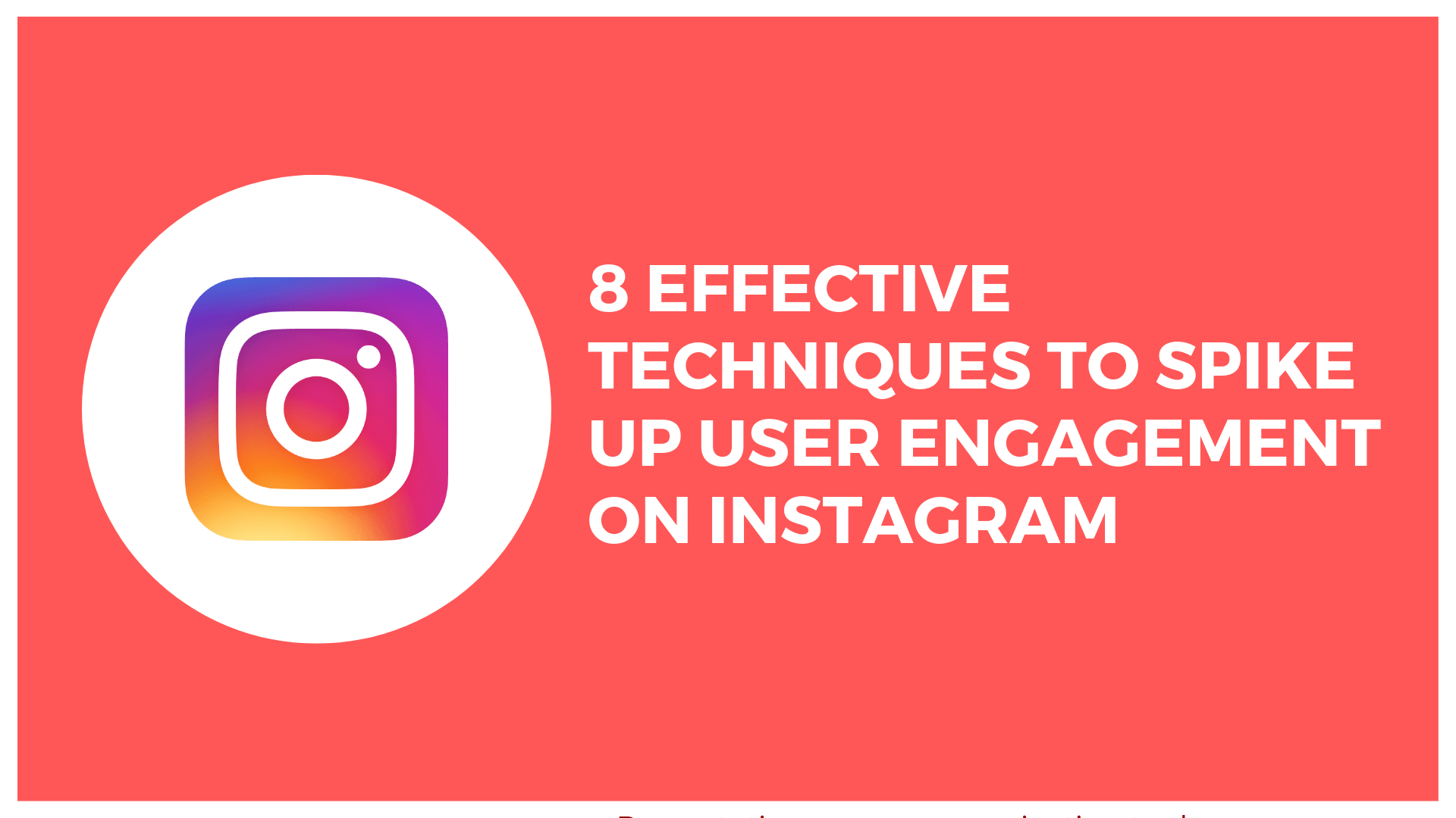 8 Effective Techniques To Spike Up User Engagement On Instagram