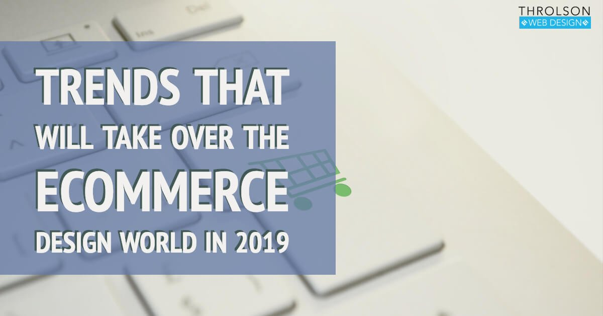 Trends That Will Take Over The eCommerce Design World In 2019