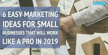 6 Easy Marketing Ideas for Small Businesses that Will Work Like A Pro in 2019