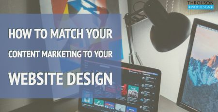 How to Match Your Content Marketing to Your Website Design