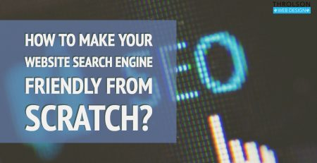 How to make your website search engine friendly from scratch?