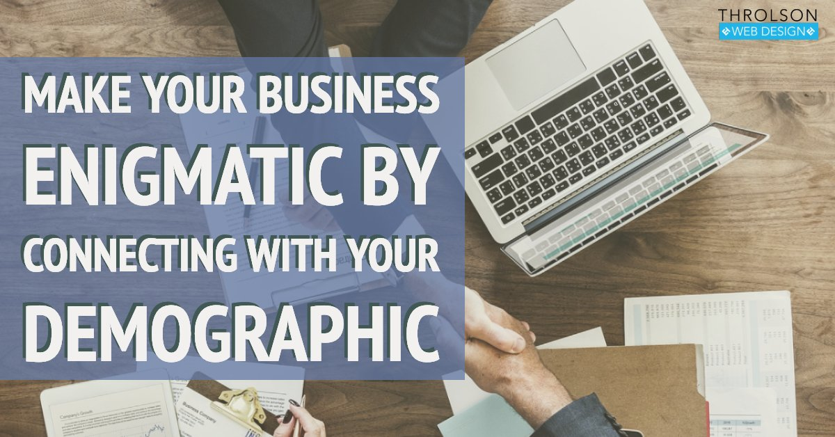 Make Your Business Enigmatic By Connecting With Your Demographic