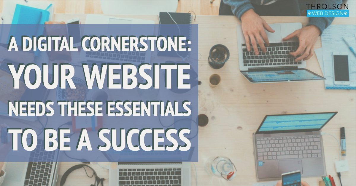 A Digital Cornerstone: Your Website Needs These  Essentials To Be A Success