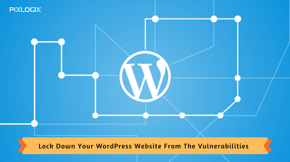 5 Tweaks to Lock Down Your WordPress Website From The Vulnerabilities