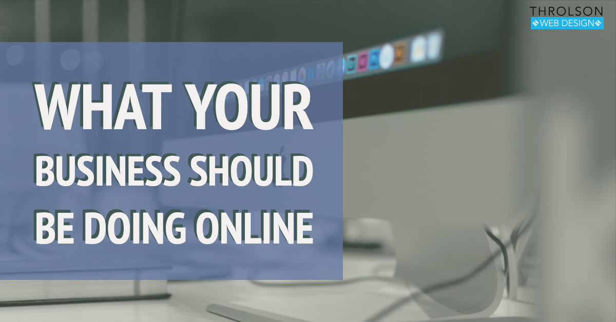 What Your Business Should Be Doing Online