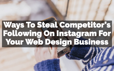 Ways To Steal Competitor's Following On Instagram For Your Web Design Business