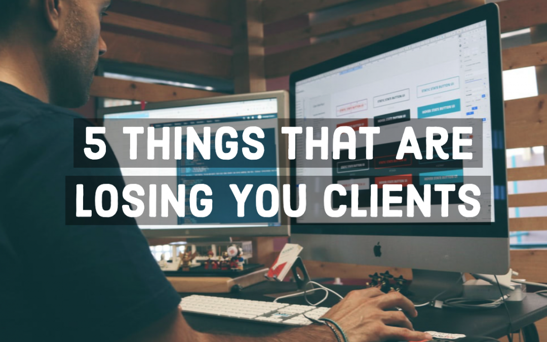 5 Things That Are Losing You Clients