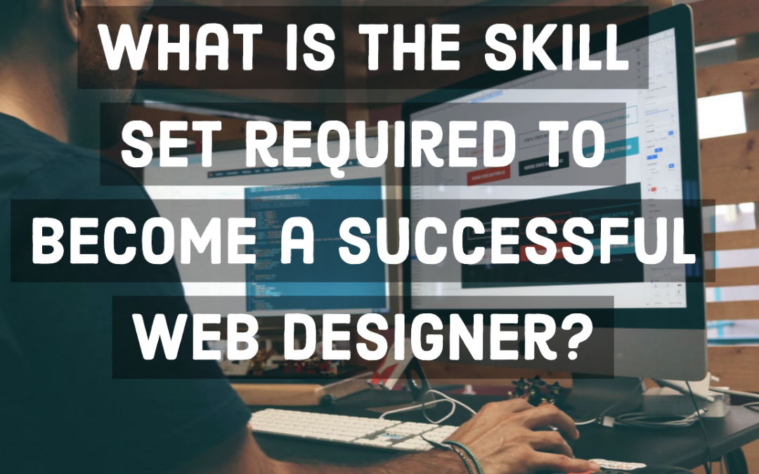 What is the skill set required to become a successful web designer?