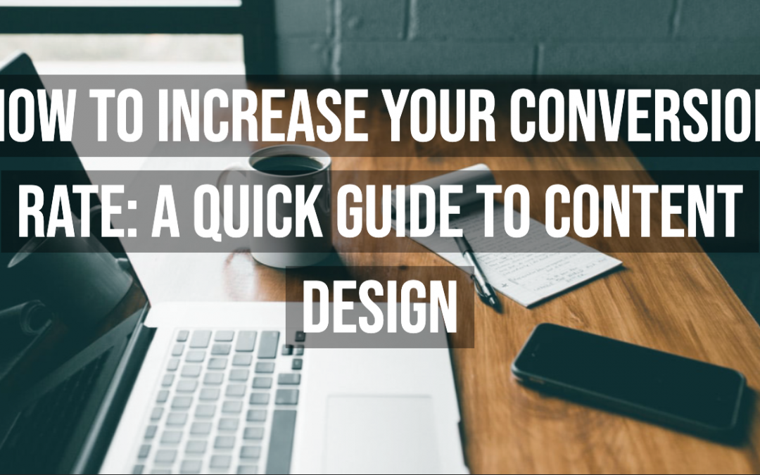 How To Increase Your Conversion Rate: A Quick Guide To Content Design
