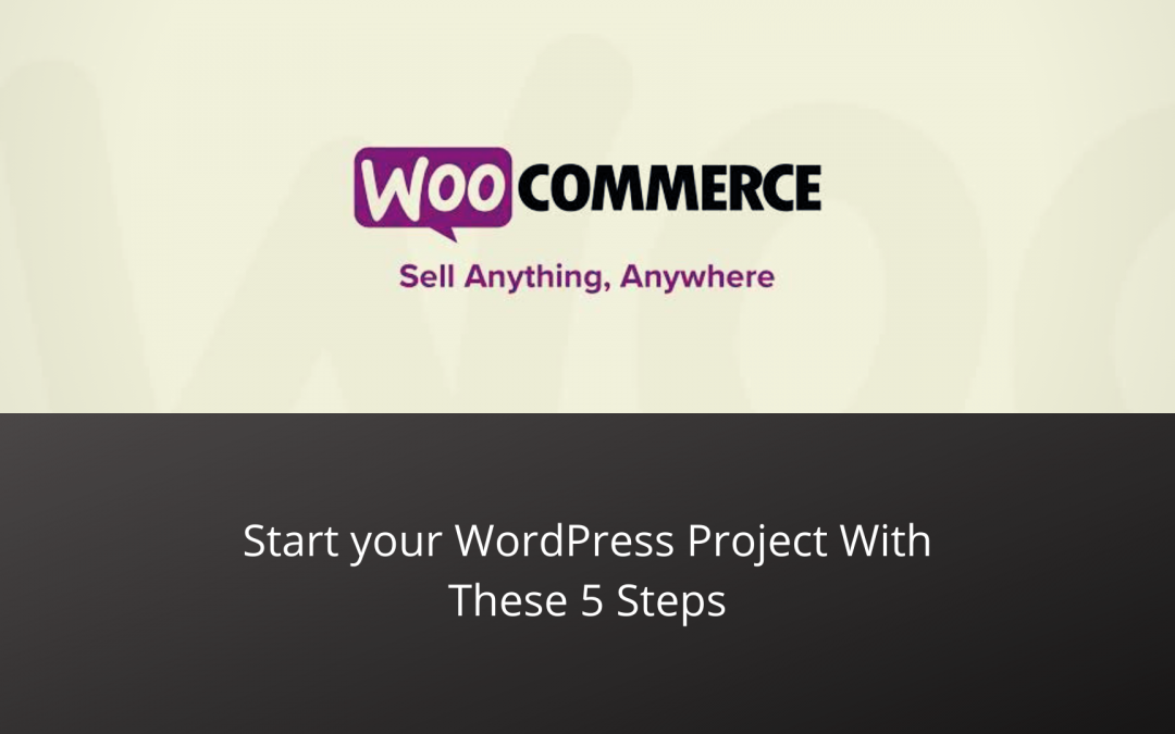 Start your WordPress Project With These 5 Steps