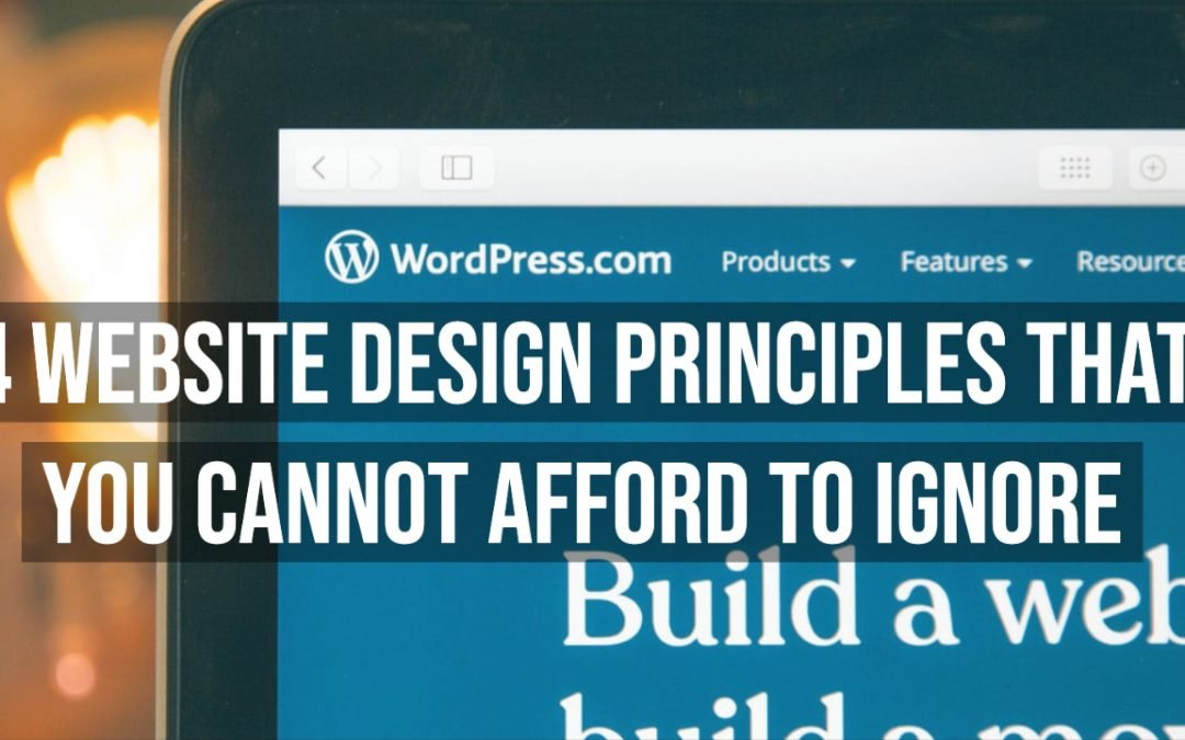 4 Website Design Principles that you cannot afford to ignore