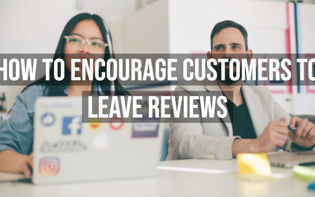 How To Encourage Customers To Leave Reviews