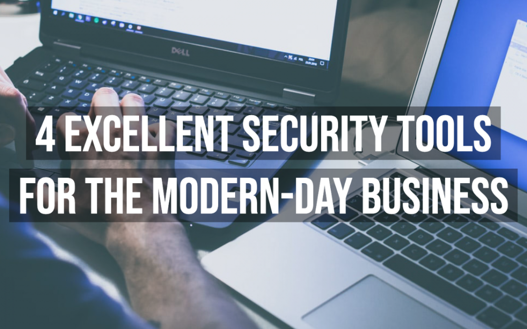 4 Excellent Security Tools For The Modern Day Business