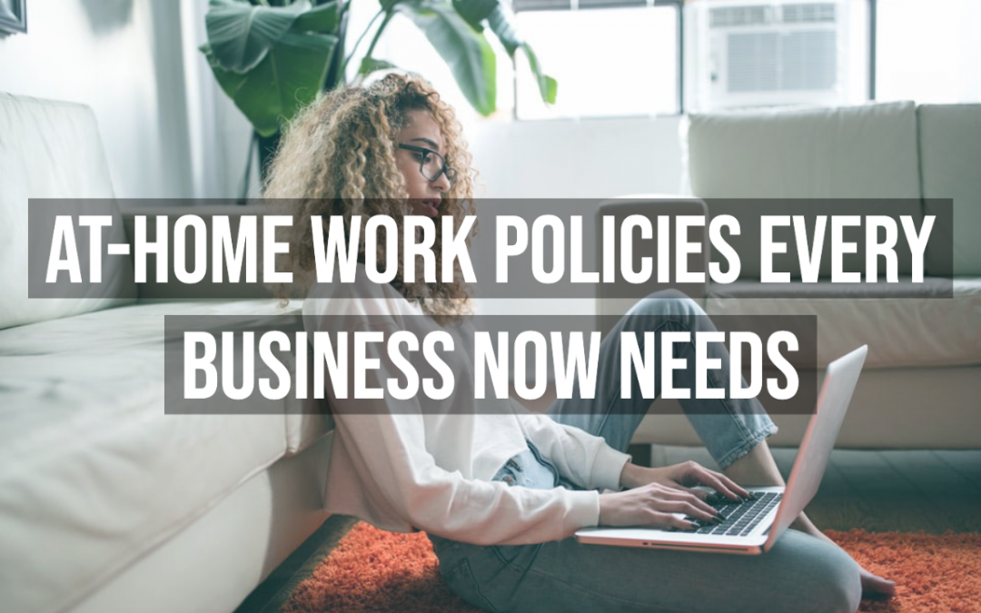 At-Home Work Policies Every Business Now Needs