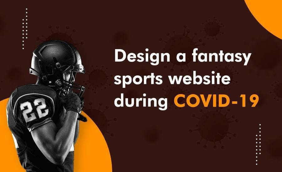 Is This Lockdown Period a Perfect Time To Design a Fantasy Sports Website?
