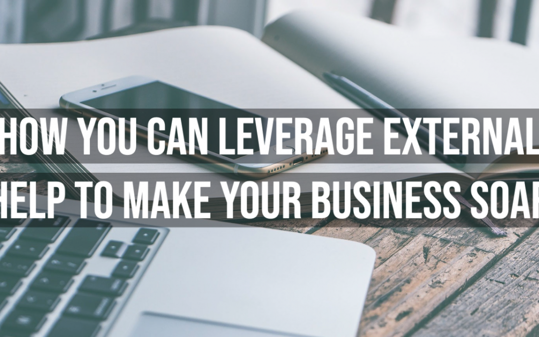 How you Can Leverage External Help To Make Your Business Soar