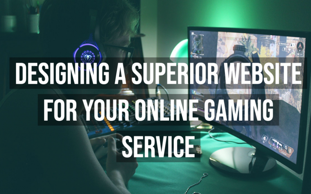 Designing a Superior Website for your Online Gaming Service